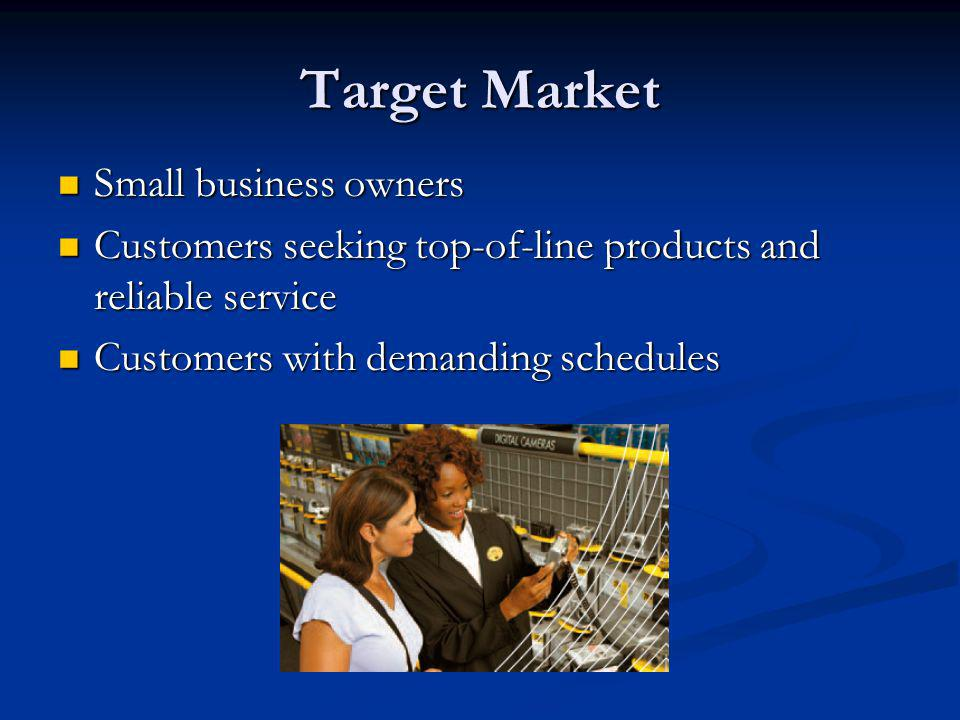 Target Market Small business owners Small business owners Customers seeking top-of-line products and reliable service Customers seeking top-of-line pr