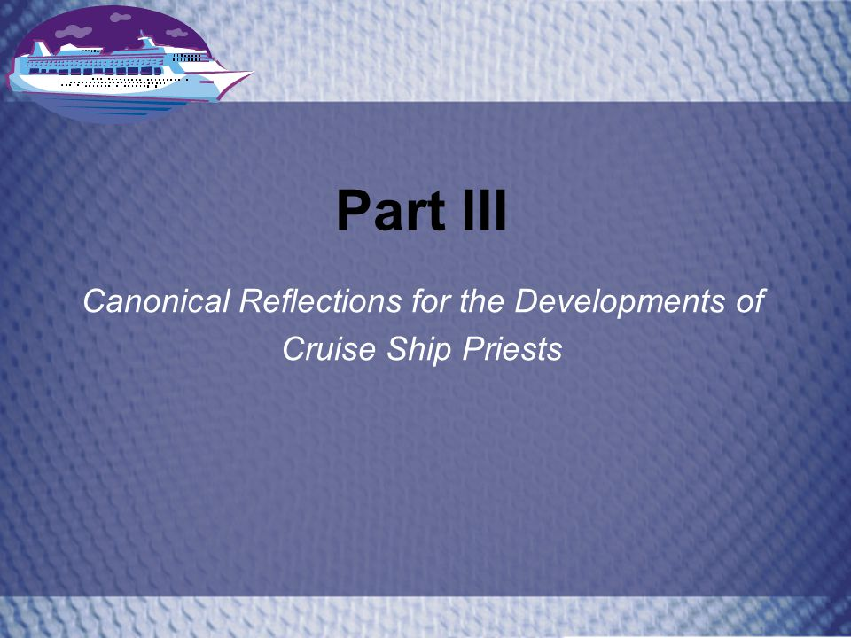 Part III Canonical Reflections for the Developments of Cruise Ship Priests