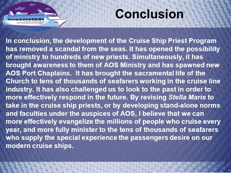 Conclusion In conclusion, the development of the Cruise Ship Priest Program has removed a scandal from the seas.