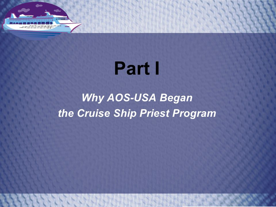 Part I Why AOS-USA Began the Cruise Ship Priest Program