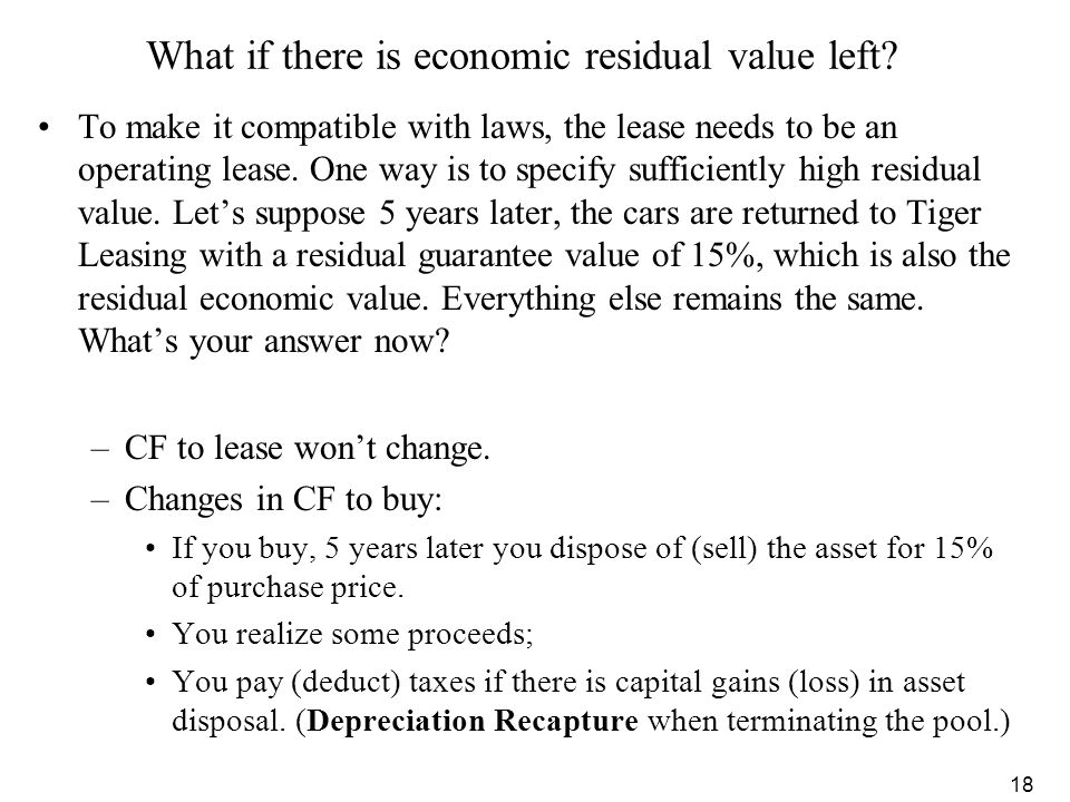 18 What if there is economic residual value left? To make it compatible with laws, the lease needs to be an operating lease. One way is to specify suf