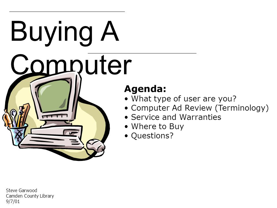 Buying A Computer Agenda: What type of user are you.