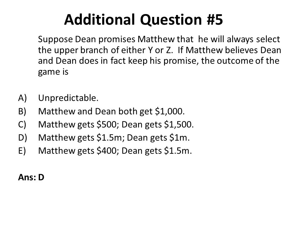 Suppose Dean promises Matthew that he will always select the upper branch of either Y or Z. If Matthew believes Dean and Dean does in fact keep his pr