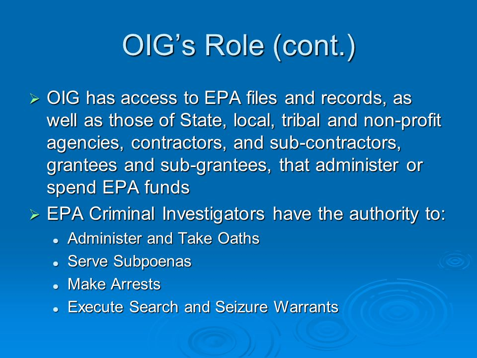 OIGs Role (cont.) OIG has access to EPA files and records, as well as those of State, local, tribal and non-profit agencies, contractors, and sub-cont