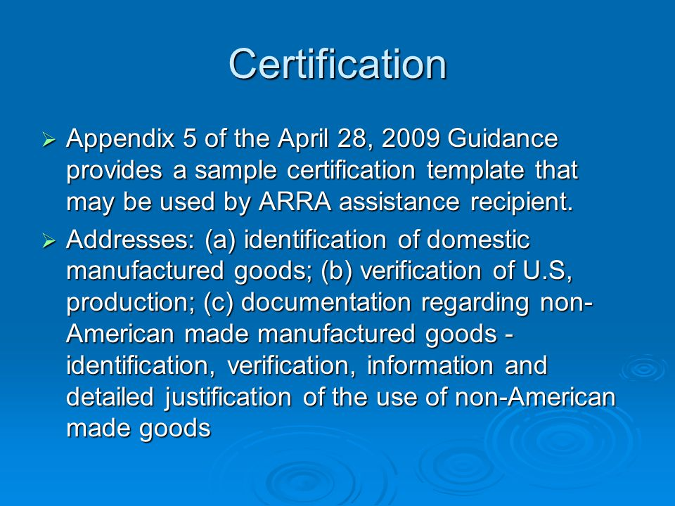 Certification Appendix 5 of the April 28, 2009 Guidance provides a sample certification template that may be used by ARRA assistance recipient.