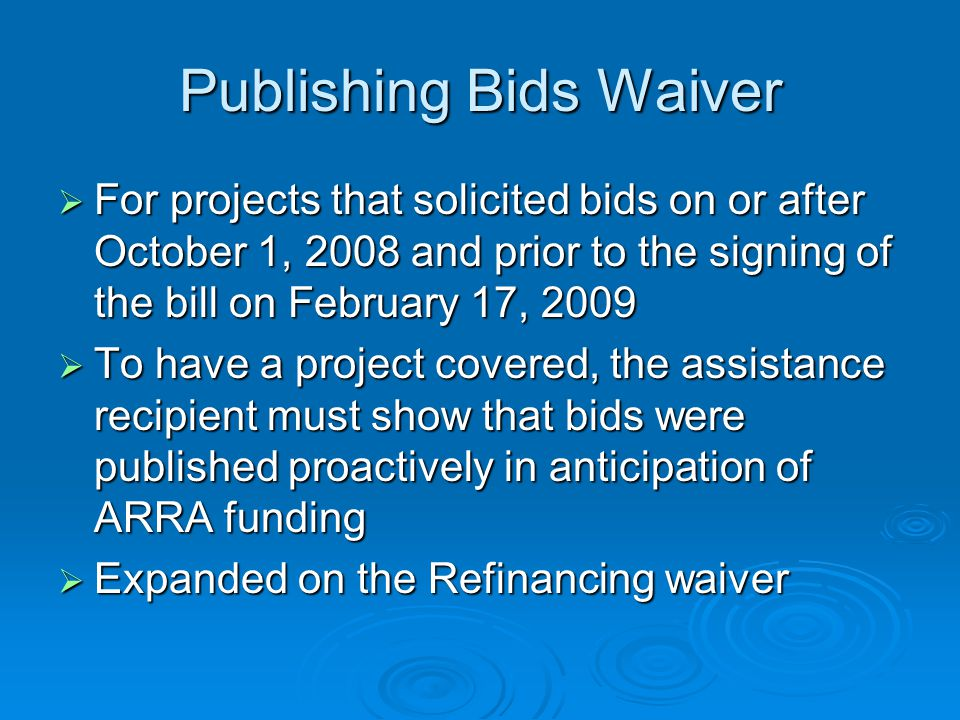 Publishing Bids Waiver For projects that solicited bids on or after October 1, 2008 and prior to the signing of the bill on February 17, 2009 For proj