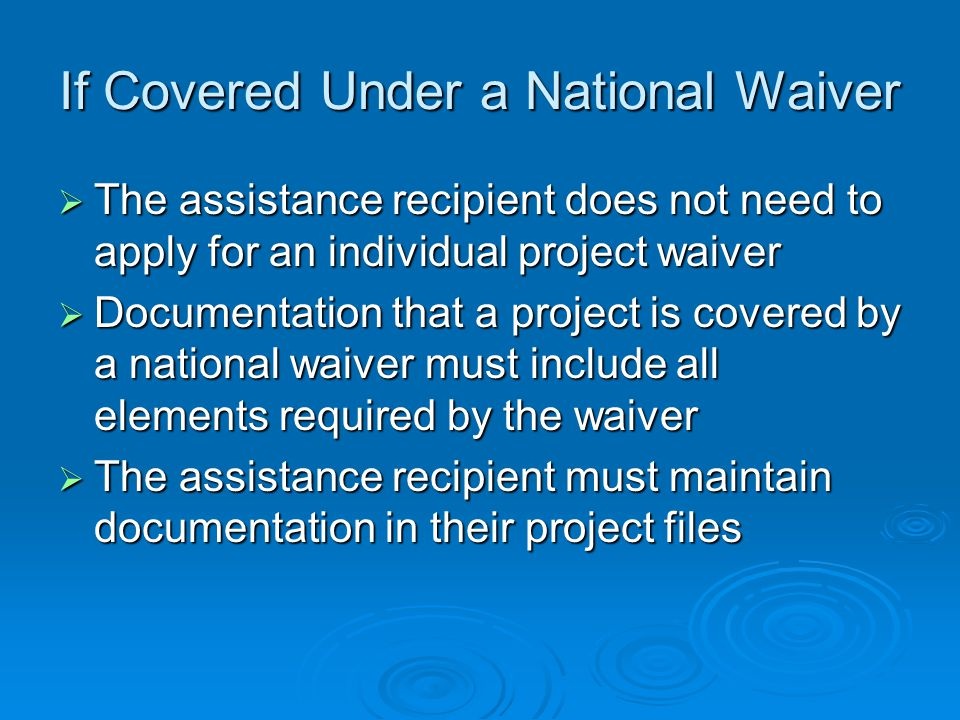 If Covered Under a National Waiver The assistance recipient does not need to apply for an individual project waiver The assistance recipient does not