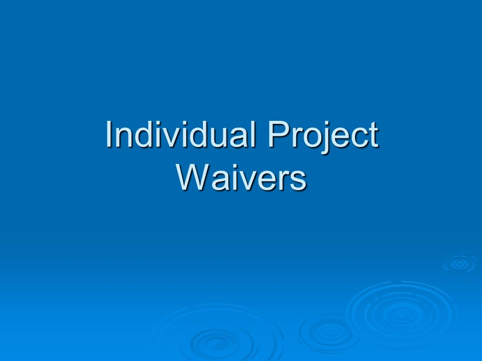 Individual Project Waivers