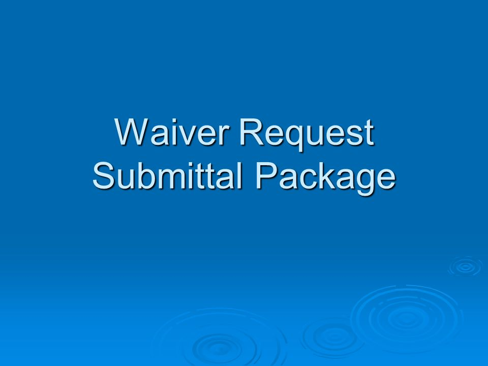 Waiver Request Submittal Package
