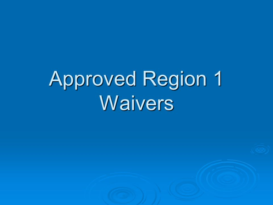 Approved Region 1 Waivers