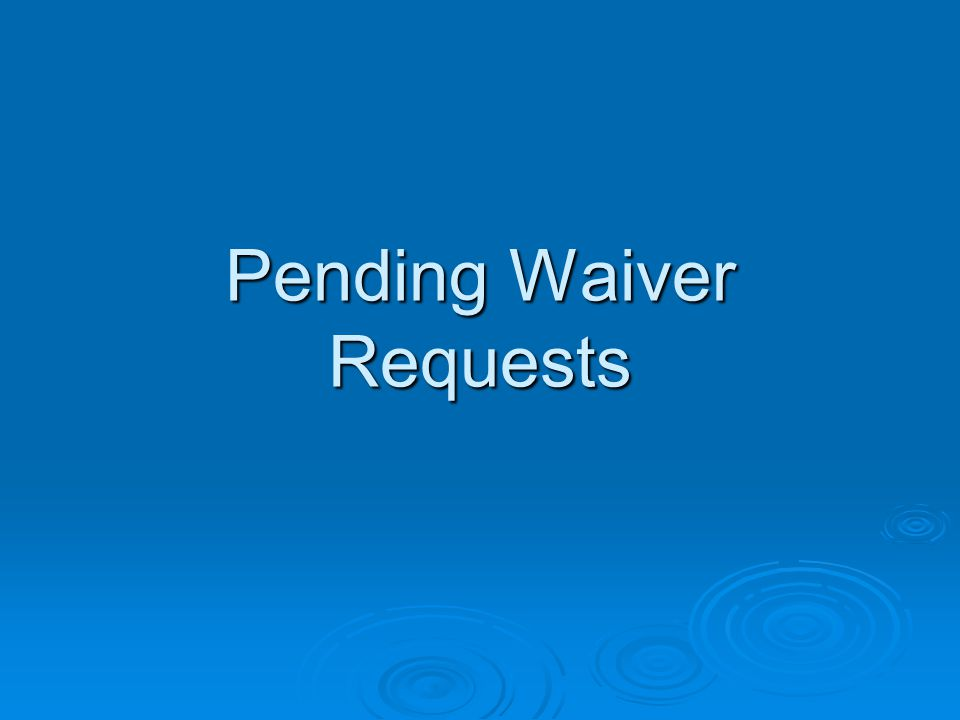 Pending Waiver Requests