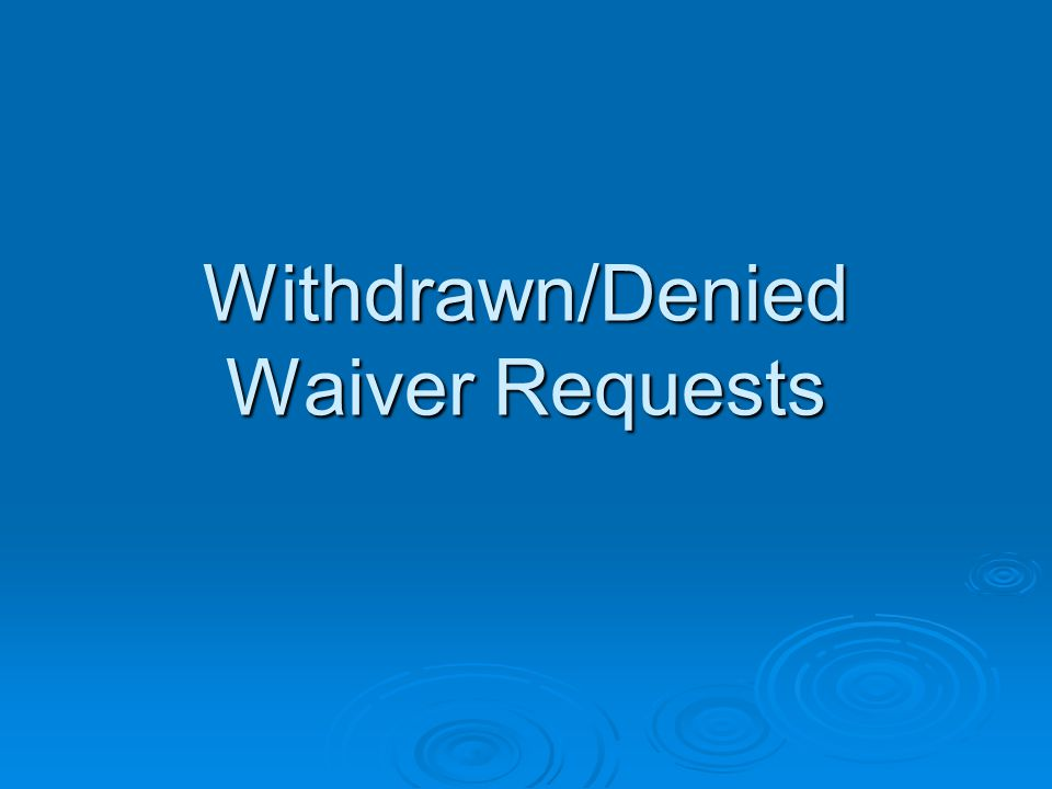 Withdrawn/Denied Waiver Requests