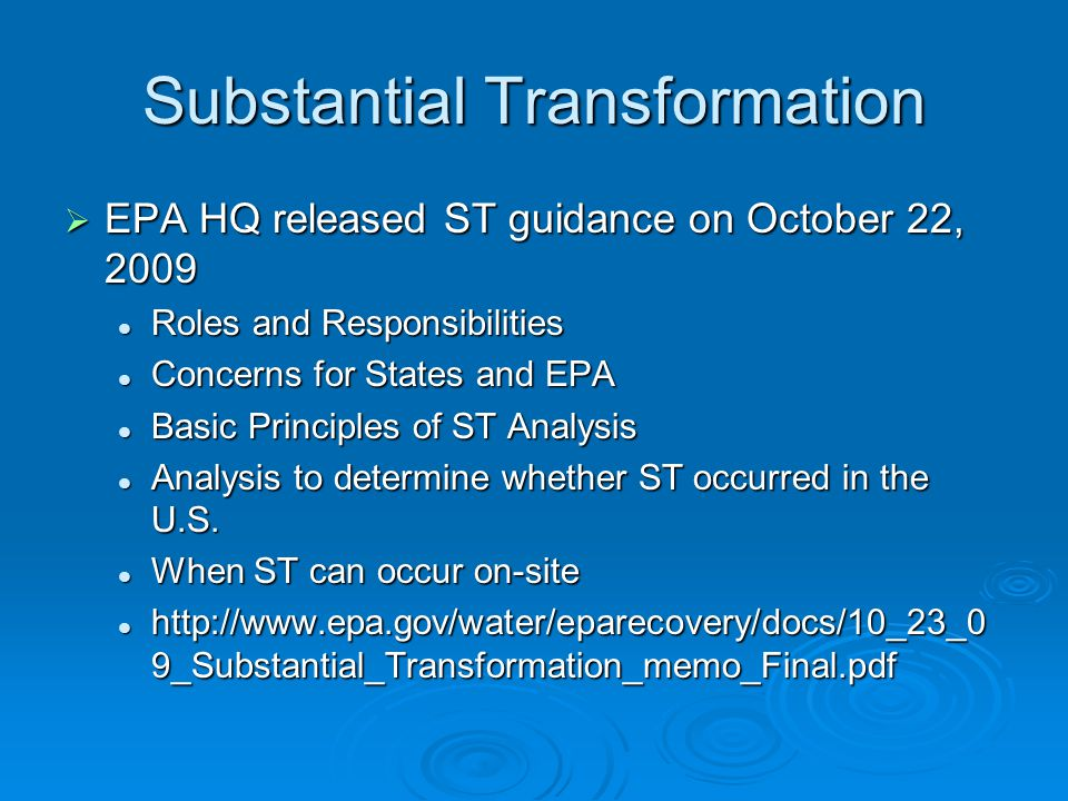 Substantial Transformation EPA HQ released ST guidance on October 22, 2009 EPA HQ released ST guidance on October 22, 2009 Roles and Responsibilities Roles and Responsibilities Concerns for States and EPA Concerns for States and EPA Basic Principles of ST Analysis Basic Principles of ST Analysis Analysis to determine whether ST occurred in the U.S.