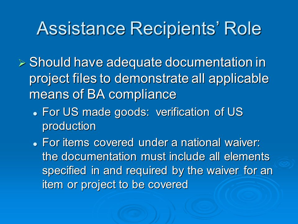 Assistance Recipients Role Should have adequate documentation in project files to demonstrate all applicable means of BA compliance Should have adequa