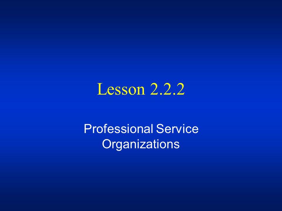 Lesson 2.2.2 Professional Service Organizations