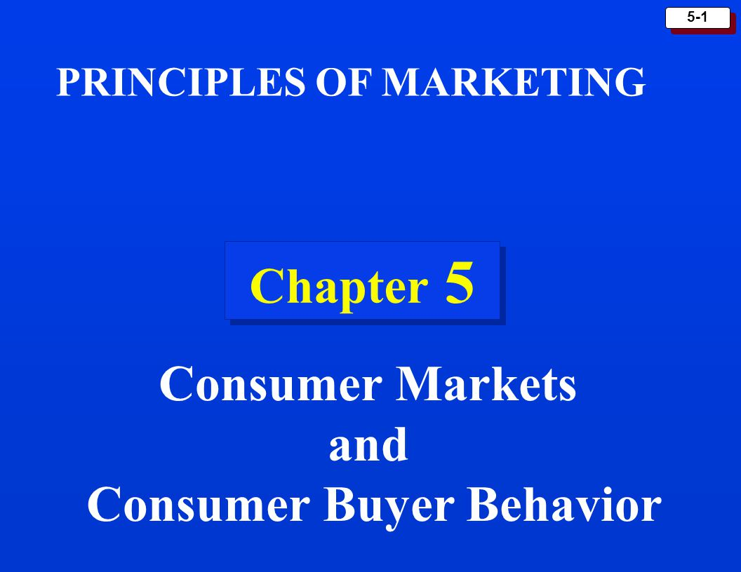 5-1 Chapter 5 PRINCIPLES OF MARKETING Consumer Markets and Consumer Buyer Behavior