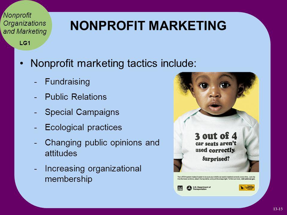Nonprofit marketing tactics include: NONPROFIT MARKETING Nonprofit Organizations and Marketing Fundraising Public Relations Special Campaigns Ecologic