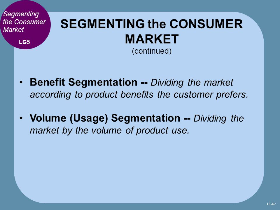 Benefit Segmentation -- Dividing the market according to product benefits the customer prefers. Volume (Usage) Segmentation -- Dividing the market by