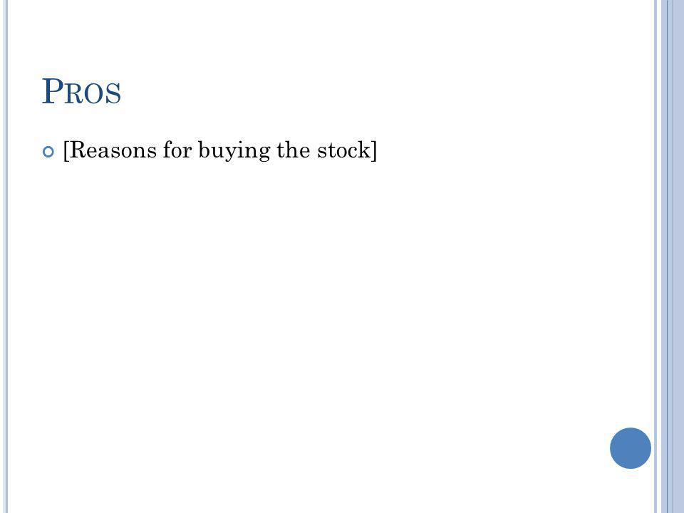 P ROS [Reasons for buying the stock]