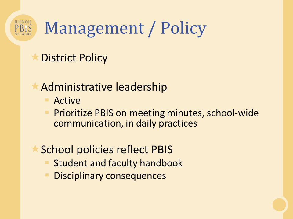 Management / Policy District Policy Administrative leadership Active Prioritize PBIS on meeting minutes, school-wide communication, in daily practices