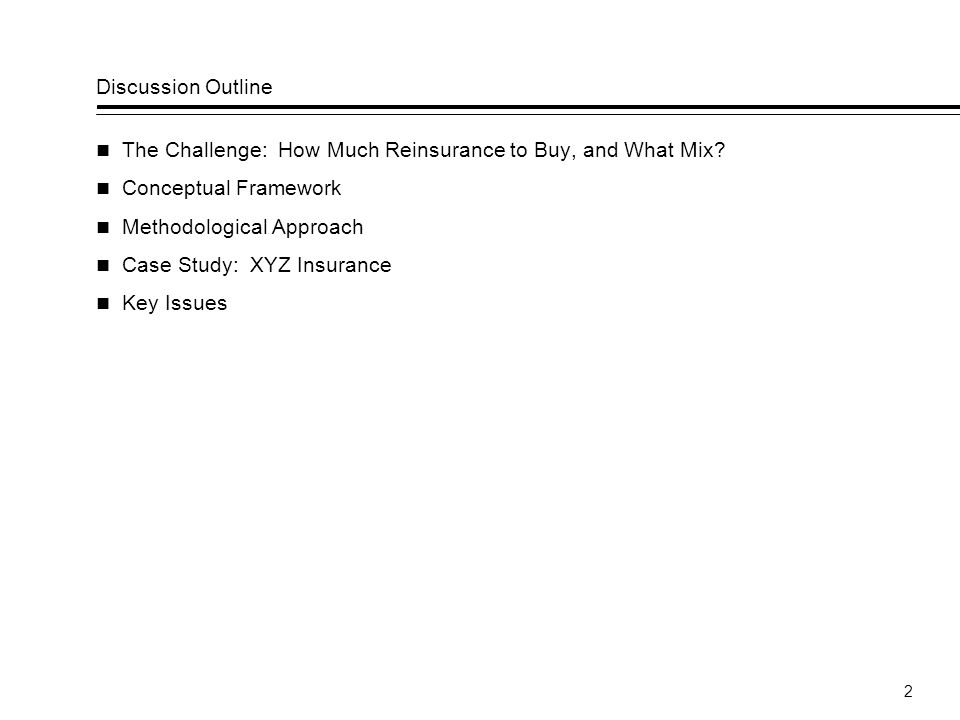 2 Discussion Outline The Challenge: How Much Reinsurance to Buy, and What Mix.
