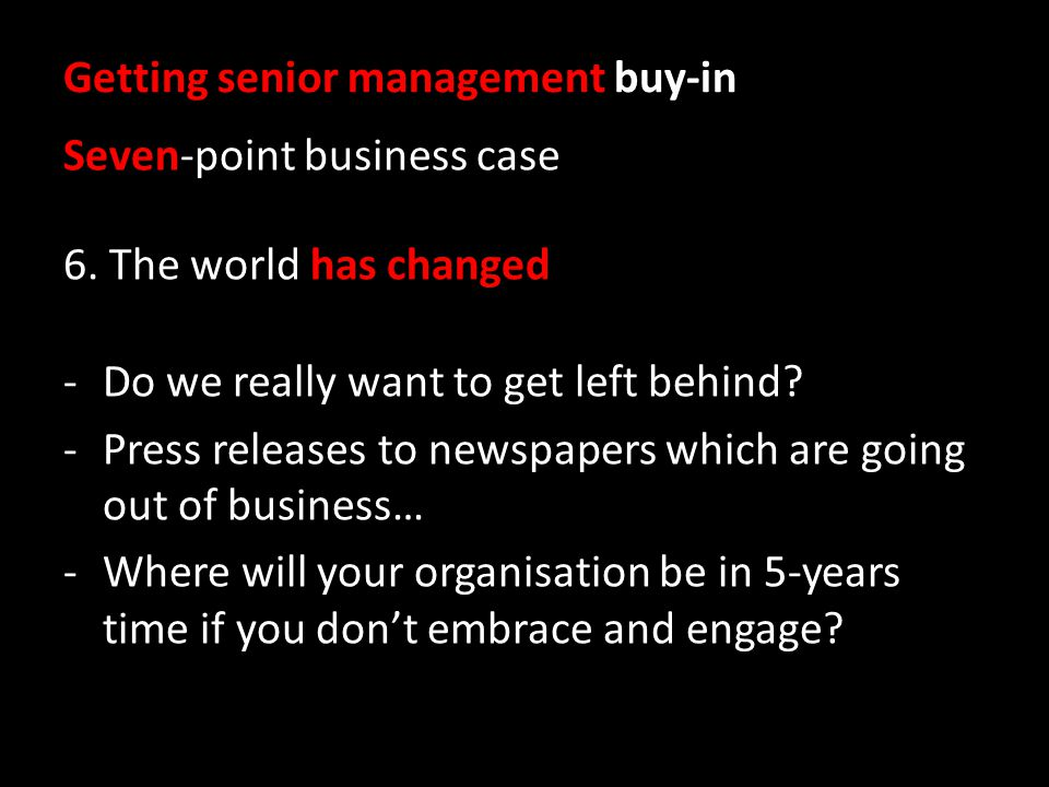 Getting senior management buy-in Seven-point business case 6.