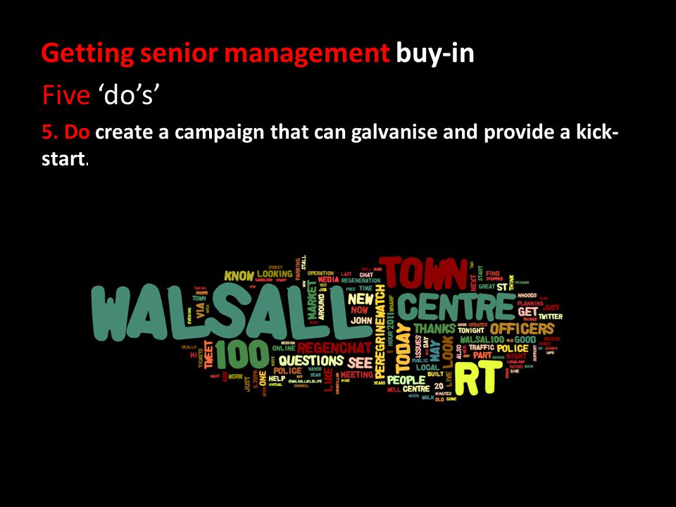 Getting senior management buy-in Five dos 5.