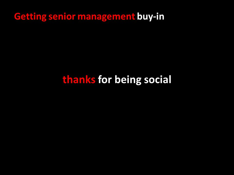 Getting senior management buy-in thanks for being social
