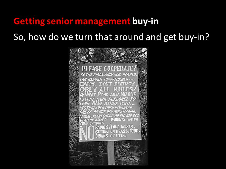 Getting senior management buy-in So, how do we turn that around and get buy-in