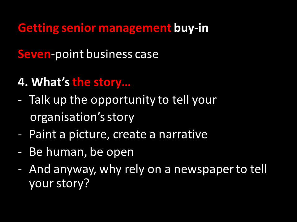 Getting senior management buy-in Seven-point business case 4.