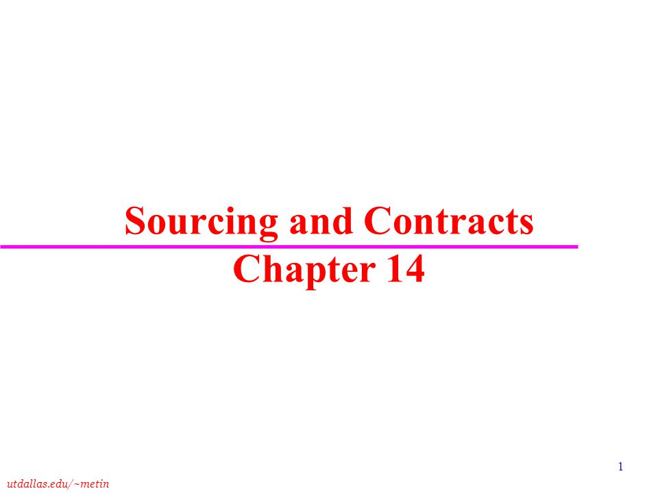 utdallas.edu/~metin 1 Sourcing and Contracts Chapter 14