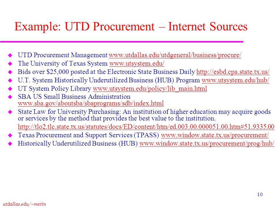utdallas.edu/~metin 10 Example: UTD Procurement – Internet Sources u UTD Procurement Management www.utdallas.edu/utdgeneral/business/procure/www.utdal