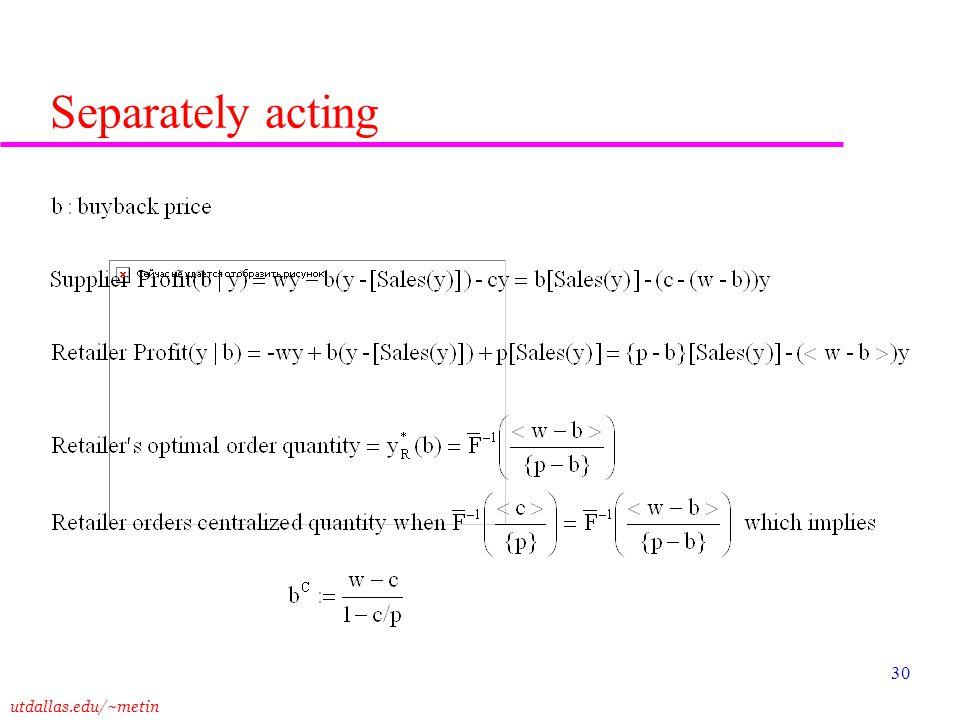 utdallas.edu/~metin 30 Separately acting