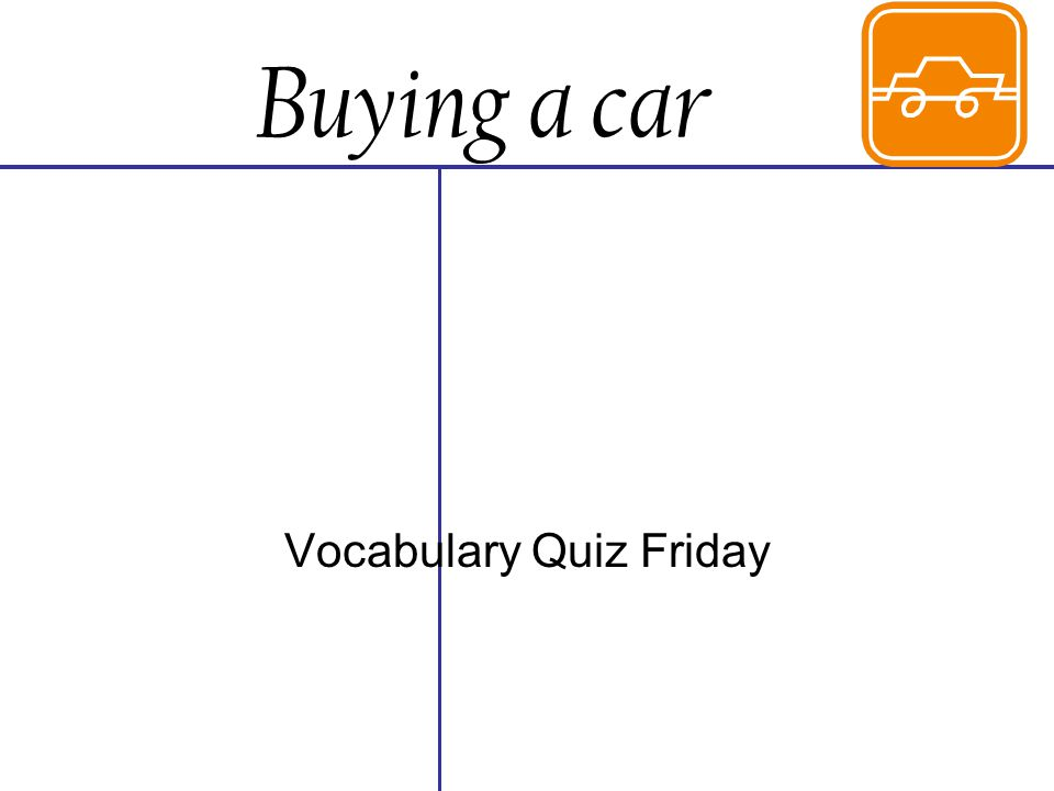 Buying a car Vocabulary Quiz Friday