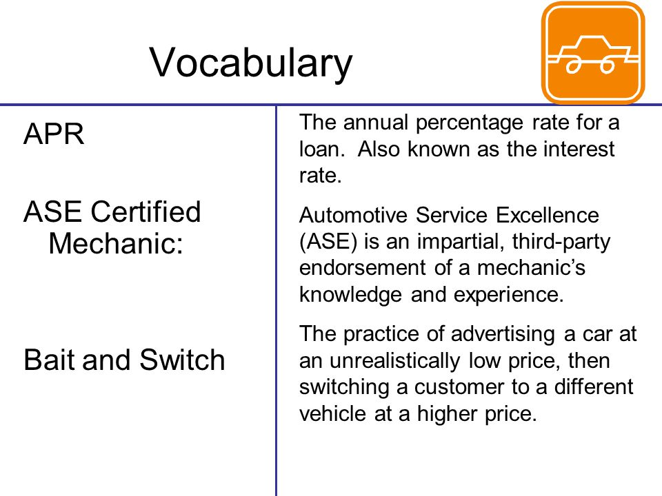 Vocabulary APR ASE Certified Mechanic: Bait and Switch The annual percentage rate for a loan.