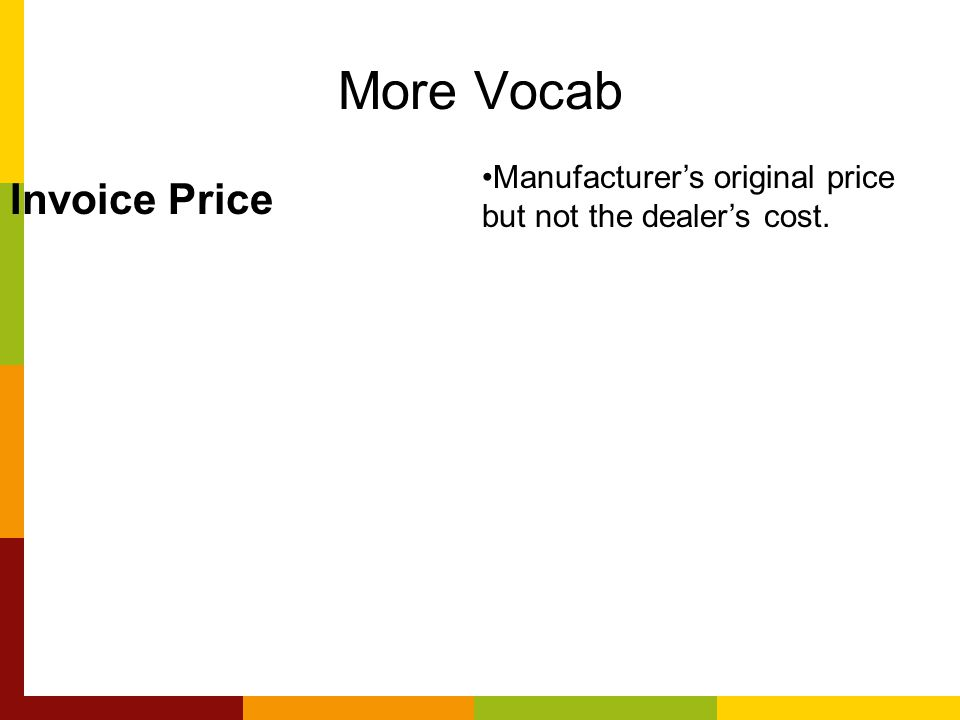 More Vocab Invoice Price Manufacturers original price but not the dealers cost.