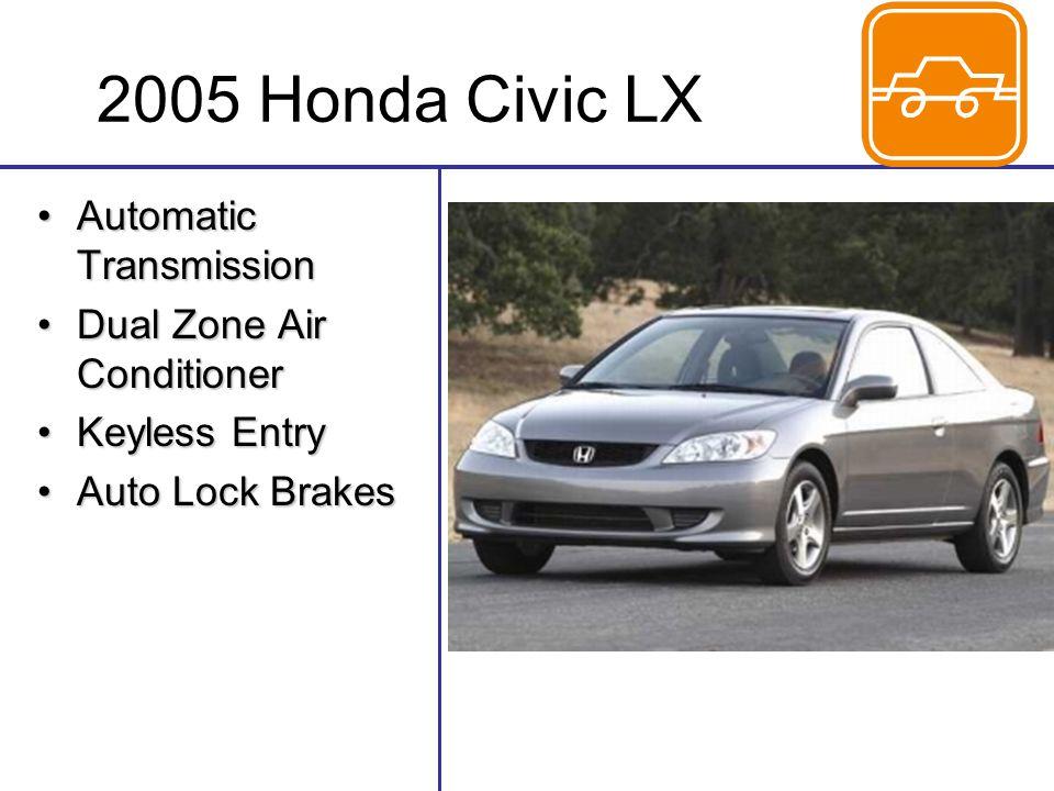 2005 Honda Civic LX Automatic TransmissionAutomatic Transmission Dual Zone Air ConditionerDual Zone Air Conditioner Keyless EntryKeyless Entry Auto Lock BrakesAuto Lock Brakes