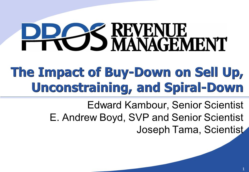 1 The Impact of Buy-Down on Sell Up, Unconstraining, and Spiral-Down Edward Kambour, Senior Scientist E.
