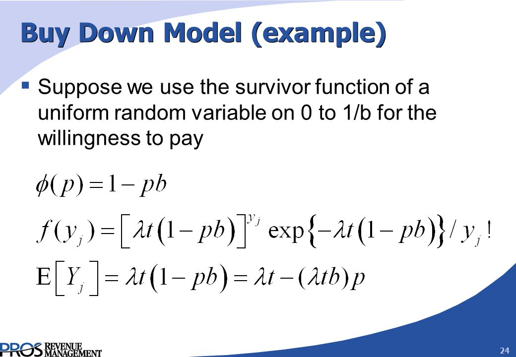 24 Buy Down Model (example) Suppose we use the survivor function of a uniform random variable on 0 to 1/b for the willingness to pay