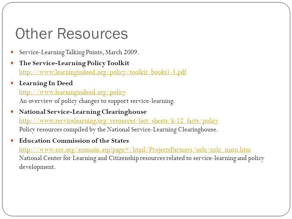 Other Resources Service-Learning Talking Points, March 2009. The Service-Learning Policy Toolkit http://www.learningindeed.org/policy/toolkit_books1-3