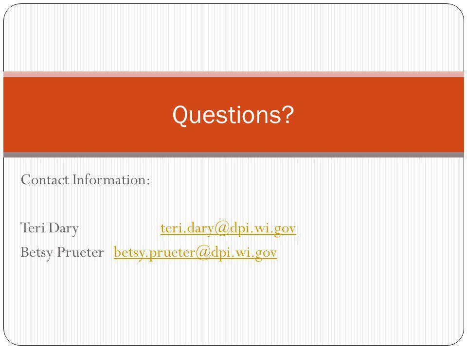 Contact Information: Teri Daryteri.dary@dpi.wi.govteri.dary@dpi.wi.gov Betsy Prueterbetsy.prueter@dpi.wi.govbetsy.prueter@dpi.wi.gov Questions