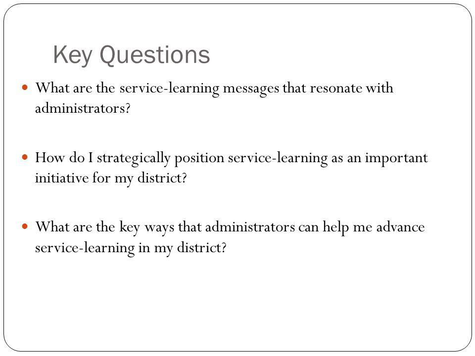 Key Questions What are the service-learning messages that resonate with administrators.