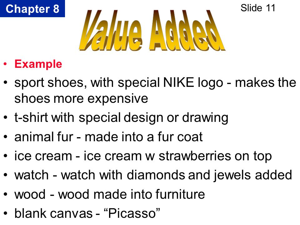 Chapter 8 Slide 11 Example sport shoes, with special NIKE logo - makes the shoes more expensive t-shirt with special design or drawing animal fur - ma