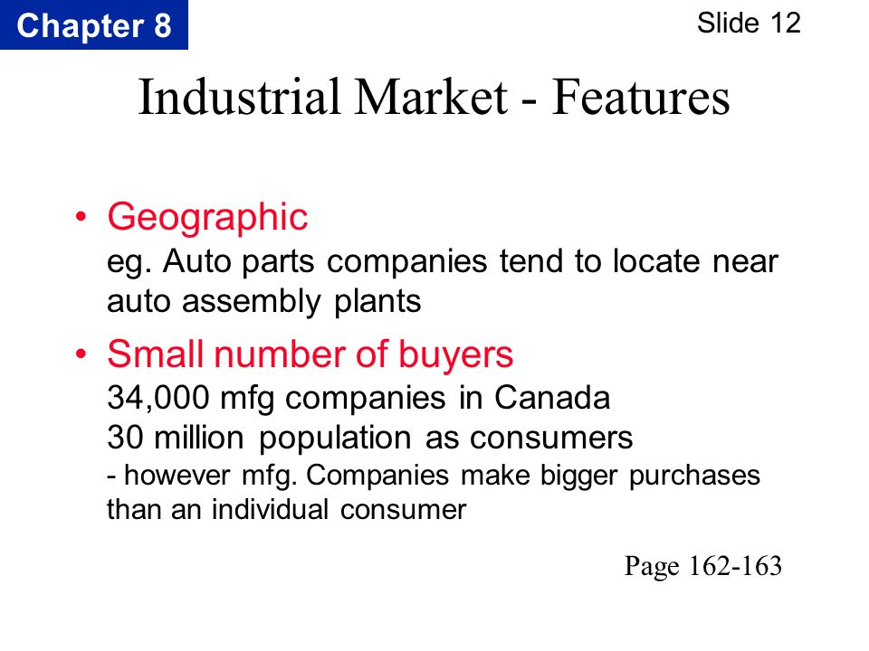 Chapter 8 Slide 12 Industrial Market - Features Geographic eg. Auto parts companies tend to locate near auto assembly plants Small number of buyers 34