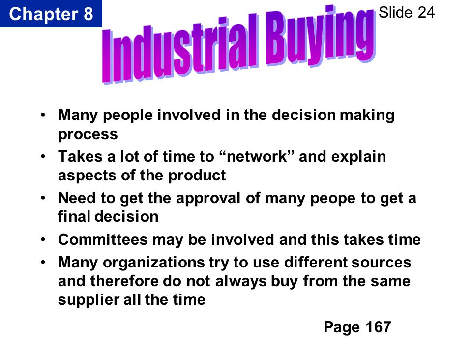 Chapter 8 Slide 24 Many people involved in the decision making process Takes a lot of time to network and explain aspects of the product Need to get t