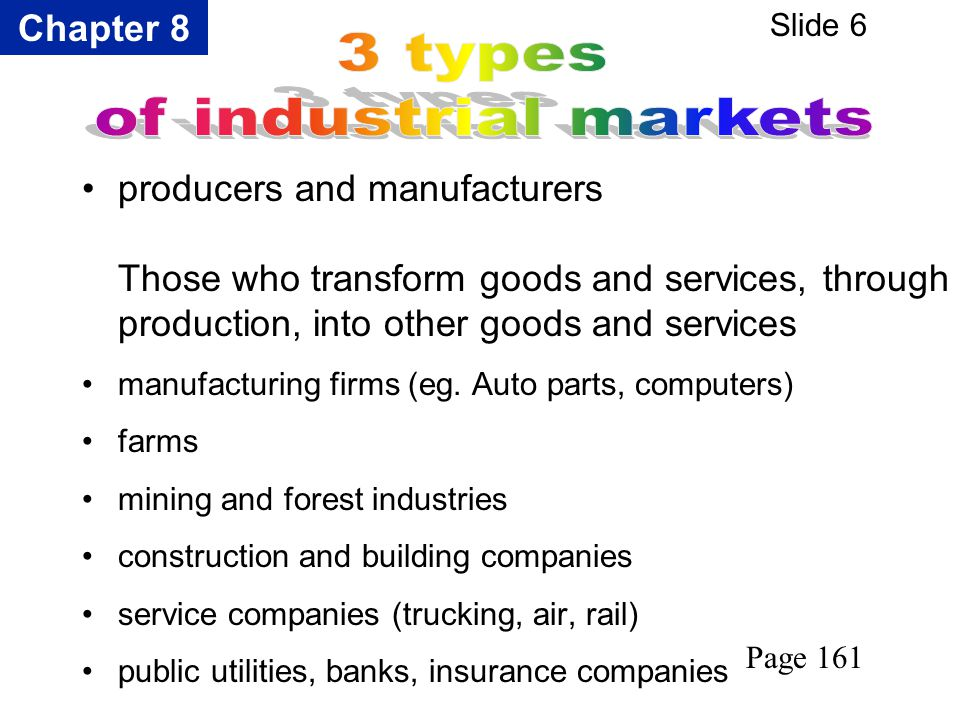 Chapter 8 Slide 6 producers and manufacturers Those who transform goods and services, through production, into other goods and services manufacturing