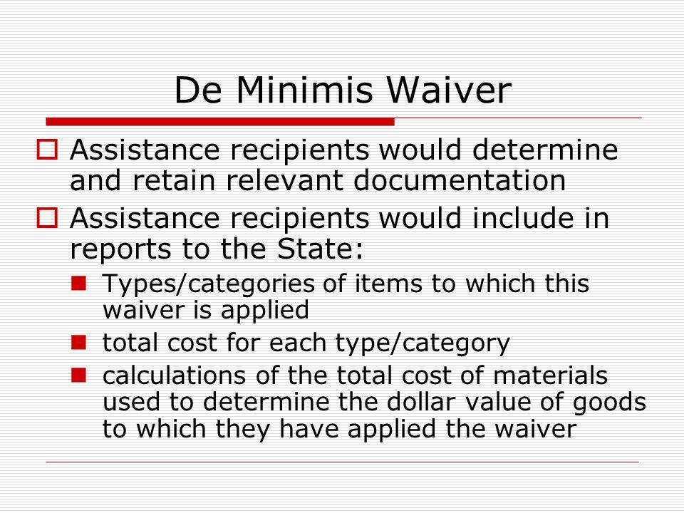 De Minimis Waiver Assistance recipients would determine and retain relevant documentation Assistance recipients would include in reports to the State: