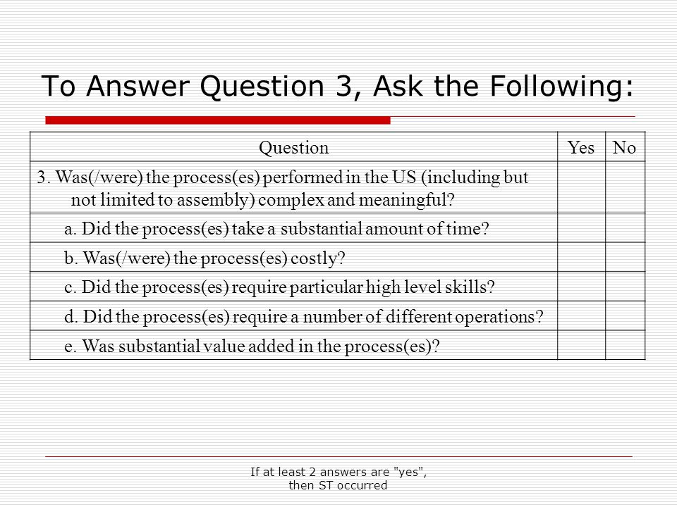 If at least 2 answers are yes , then ST occurred To Answer Question 3, Ask the Following: QuestionYesNo 3.