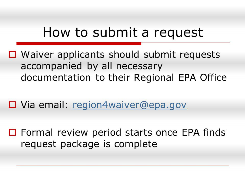 How to submit a request Waiver applicants should submit requests accompanied by all necessary documentation to their Regional EPA Office Via email: re