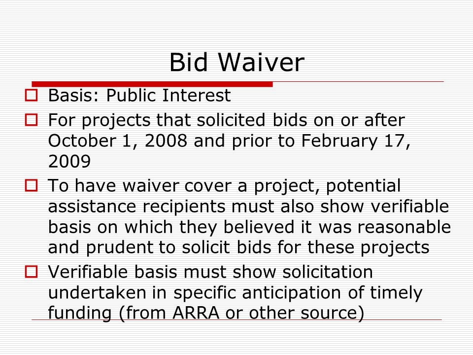 Bid Waiver Basis: Public Interest For projects that solicited bids on or after October 1, 2008 and prior to February 17, 2009 To have waiver cover a p